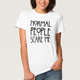normal people scare me women's tee shirt