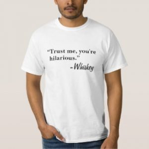 trust me you're hilarious whiskey t-shirt white