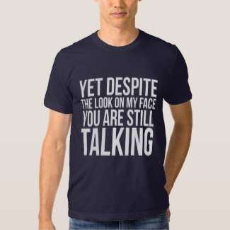 fabee48d4 Men's Clothing YET DESPITE THE LOOK ON MY FACE YOU ARE STILL TALKING MENS  FUNNY T-SHIRT ...