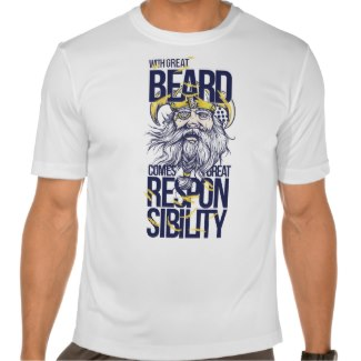 With Great Beard Comes Great Responsibility white tee shirt
