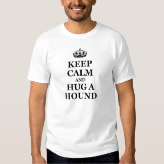 KEEP CALM and HUG A HOUND