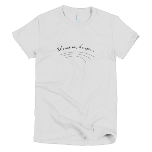 It's not me, it's you… – Women's T-Shirt White (Splashirt)