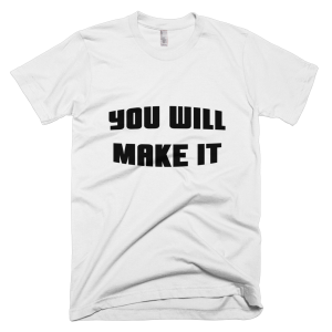 YOU WILL MAKE IT – T-Shirt White (Splashirt)