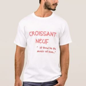 "CROISSANT NEUF "" If food be the music of love…"""