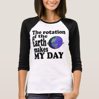 The rotation of the Earth makes MY DAY (Women)
