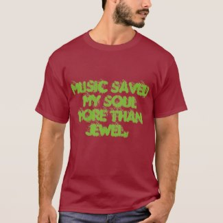 MUSIC SAVED MY SOUL MORE THAN JEWEL.