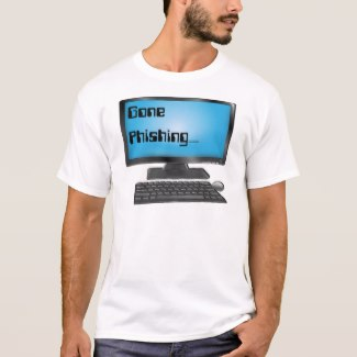 Gone Phishing__ funny geeky t-shirt