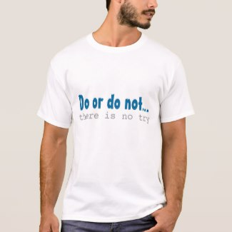 Do or do not… there is no try