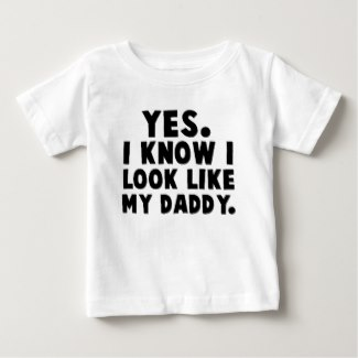 yes i know i look like my daddy baby tee shirt