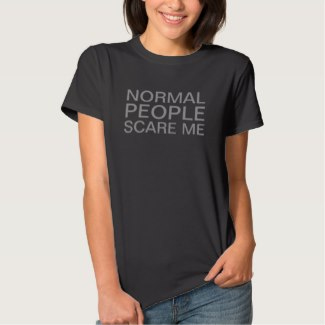 normal people scare me women's black tee shirt