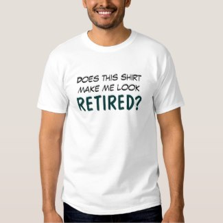 does this shirt make look retired t-shirt
