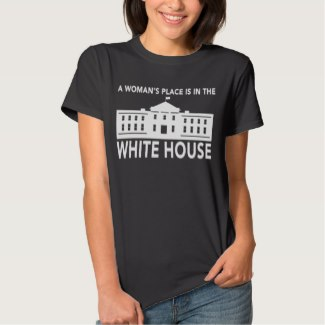 A Woman's Place Is In The WHITE HOUSE (Women)