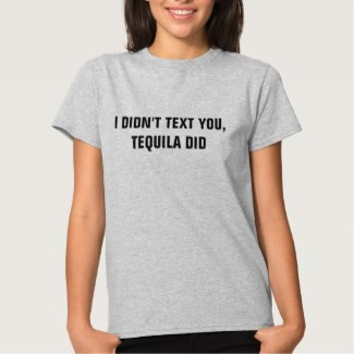 I Didn't Text You, Tequila Did women's t-shirt light steel