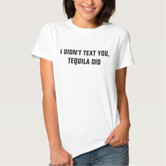 I Didn't Text You, Tequila Did women's t-shirt