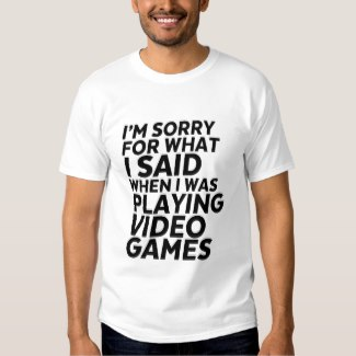 I'm Sorry For What I Said When I Was Playing Video Games