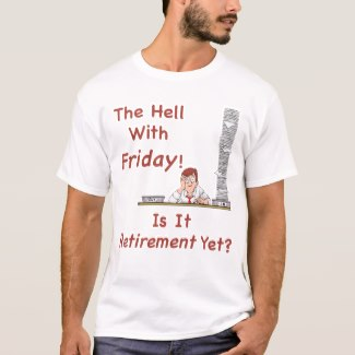 The Hell With Friday! Is It Retirement Yet?