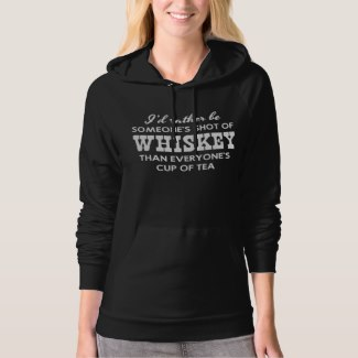 I'd rather be Someone's Shot Of WHISKEY Than Everyone's Cup Of Tea (Women)