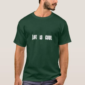 Life is cool - T-Shirt (Zazzle)