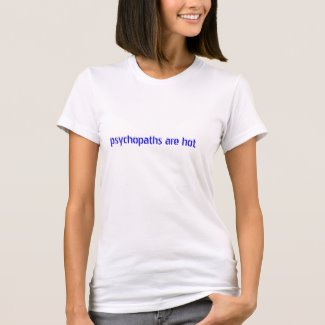 psychopaths are hot - Women's T-Shirt (Zazzle)