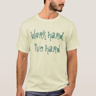 Work hard, live hard - T-Shirt (Zazzle)