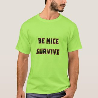 BE NICE SURVIVE