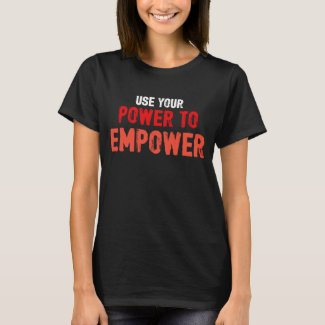 USE YOUR POWER TO EMPOWER (Women)