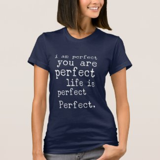 i am perfect you are perfect life is perfect Perfect. (Women)