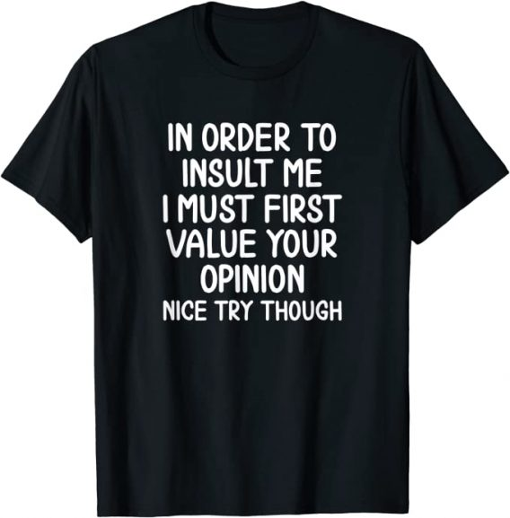 Funny, In Order To Insult Me T-shirt. Joke Sarcastic Tee T-Shirt