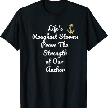 Lifes Roughest Storms Prove The Strength Of Our Anchors