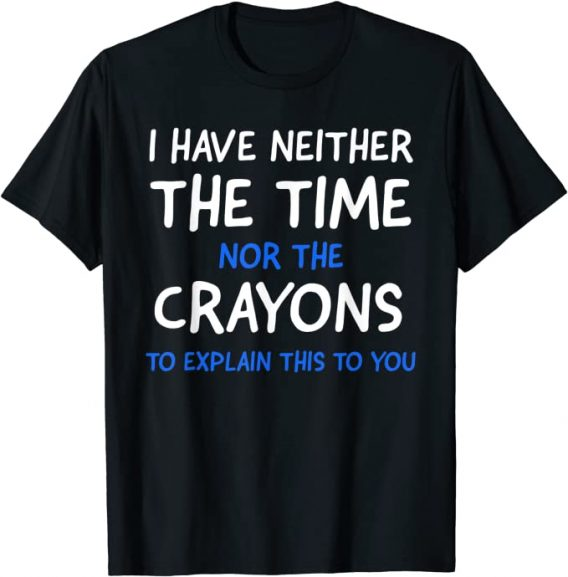 I Don't Have The Time Or The Crayons Funny Sarcasm Quote